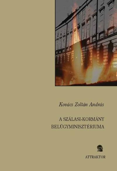 Kovács Zoltán András: A Szálasi kormány belügyminisztériuma