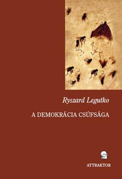 Legutko, Ryszard : A demokrácia csúfsága