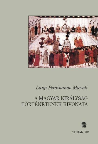 Marsili, Luigi Ferdinando: A Magyar Királyság történetének kivonata