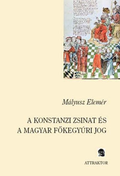 Mályusz Elemér: A konstanzi zsinat és a magyar főkegyúri jog