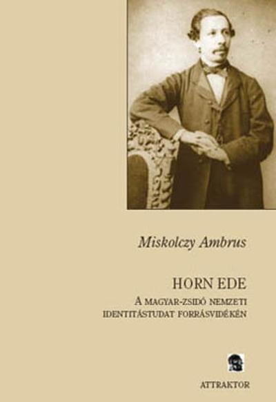 Miskolczy Ambrus: Horn Ede