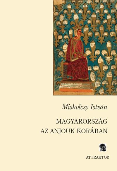 Miskolczy István: Magyarország az Anjouk korában
