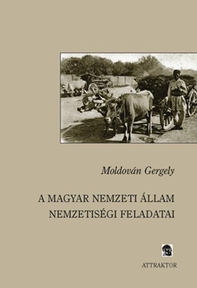 Moldován Gergely: A magyar nemzeti állam nemzetiségi feladatai