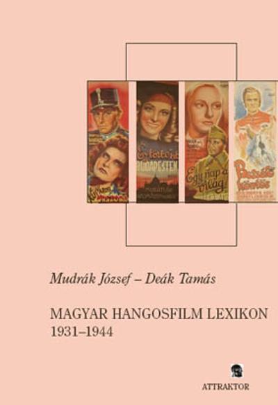 Mudrák József – Deák Tamás: Magyar hangosfilm lexikon 1931-44