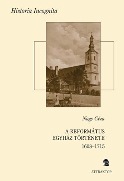 Nagy Géza: A református egyház története 1608-1715) I–II.