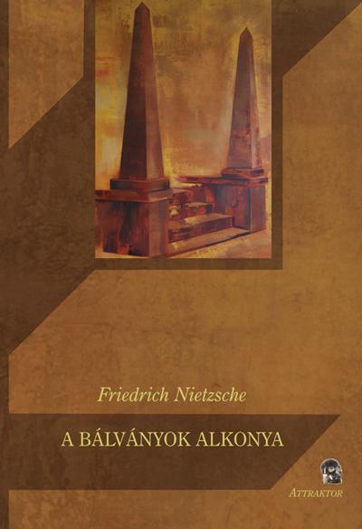 Nietzsche: A bálványok alkonya