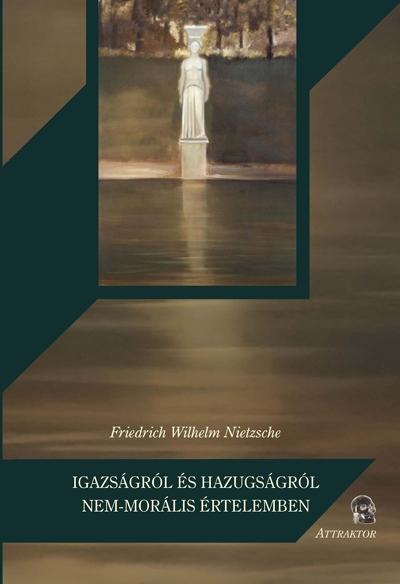 Nietzsche: Igazságról és hazugságról nem-morális értelemben