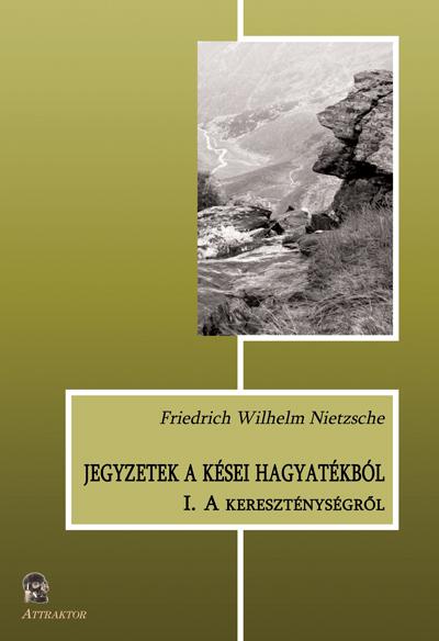 Friedrich Wilhelm Nietzsche: Jegyzetek a kései hagyatékból (I. – A kereszténységről)
