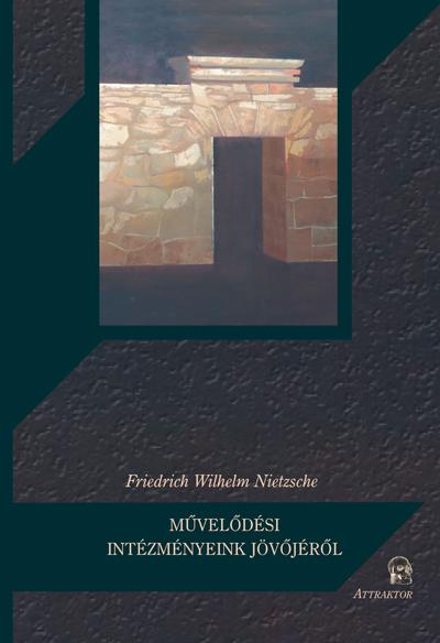 Nietzsche: Művelődési intézményeink jövőjéről
