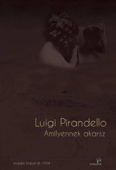 Luigi Pirandello: Amilyennek akarsz