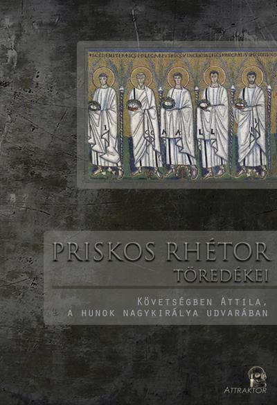 Priskos Rhétor: Követségben Attila, a hunok nagykirálya udvarában