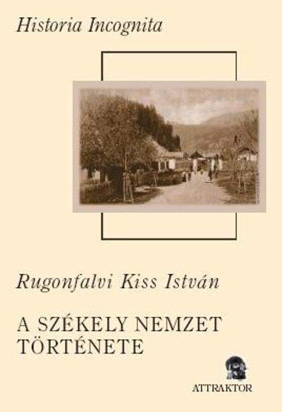 Rugonfalvi Kiss István: A székely nemzet története