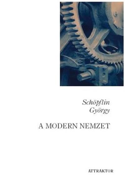Schöpflin György: A modern nemzet