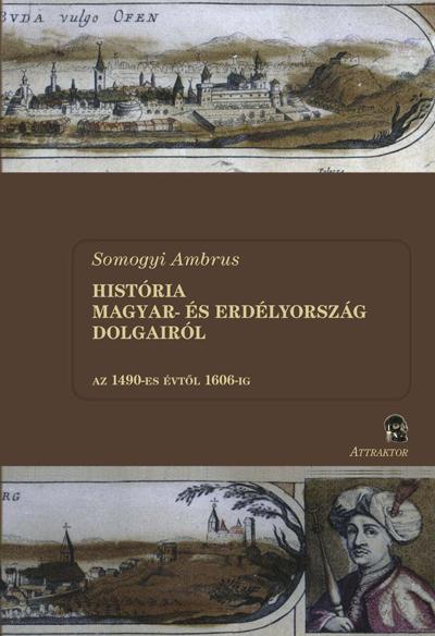 Somogyi Ambrus: História Magyar- és Erdélyország dolgairól