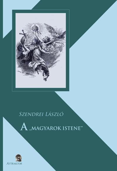 """Szendrei László: A """"magyarok istene"""""""