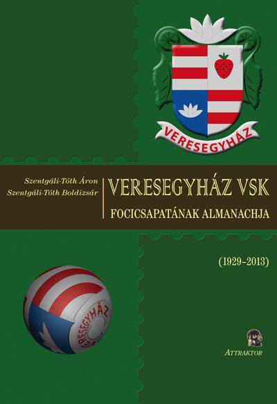 Szentgáli-Tóth Áron: Veresegyház VSK focicsapatának almanachja