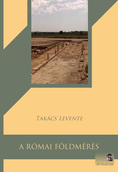 Takács Levente: A római földmérés