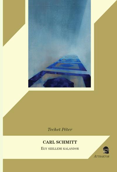 Techet Péter: CARL SCHMITT • Egy szellemi kalandor