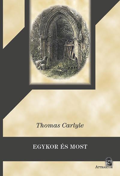 Thomas Carlyle: Egykor és most