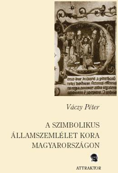 Váczy Péter: A szimbolikus államszemlélet kora Magyarországon
