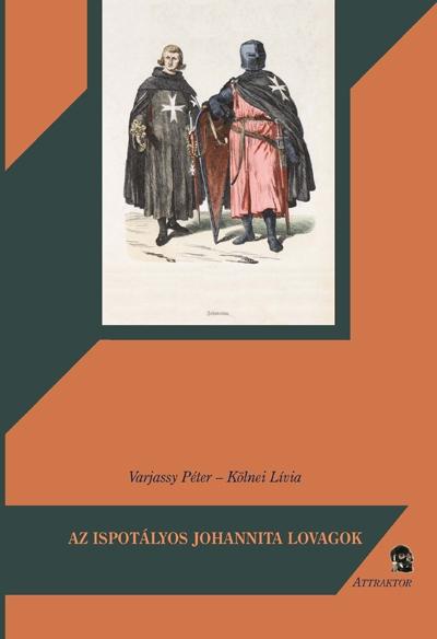 Varjassy Péter - Kölnei Lívia: Az ispotályos Johannita lovagok